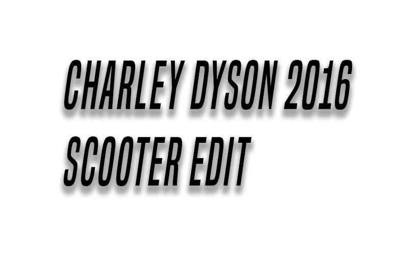 Charley Dyson 2016 Scooter Edit   The Vault Pro Scooters