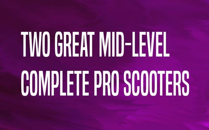 Two Great Mid-Level Complete Pro Scooters | The Vault Pro Scooters